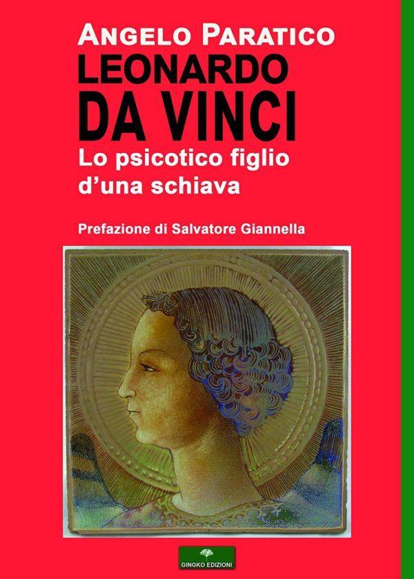 La Premessa al mio libro su Leonardo Da Vinci, definito 'psicotico e figlio di una schiava'